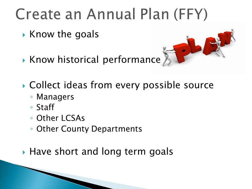  Know the Federal Performance Measures  Know what moves the Federal Performance Measures ◦ Goal 2: Stop opening cases ◦ Goal 3: Numerator and denomi