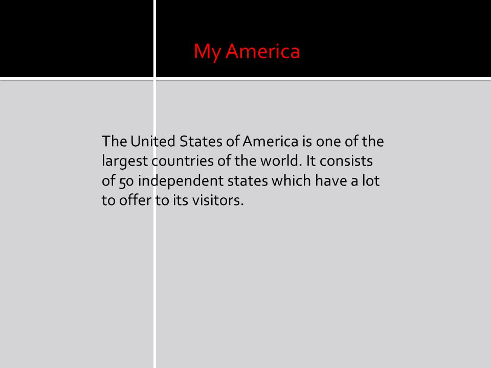 My America The United States of America is one of the largest countries of the world.