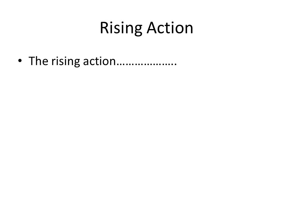 Rising Action The rising action………………..