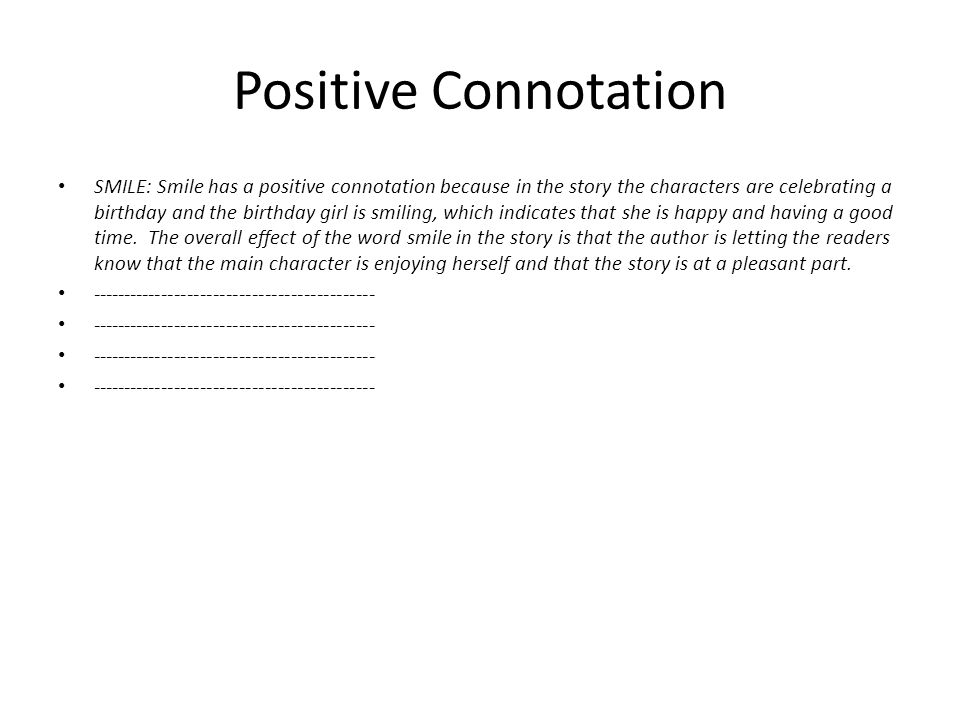 Positive Connotation SMILE: Smile has a positive connotation because in the story the characters are celebrating a birthday and the birthday girl is smiling, which indicates that she is happy and having a good time.