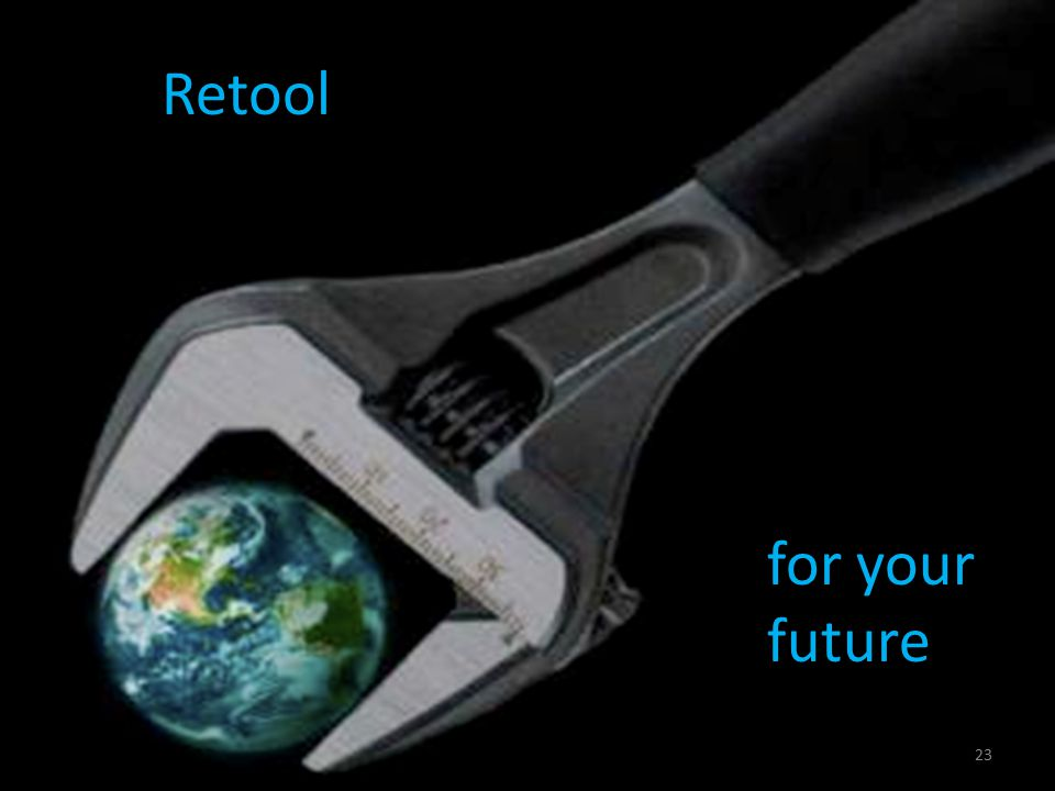 Retool for your future 23