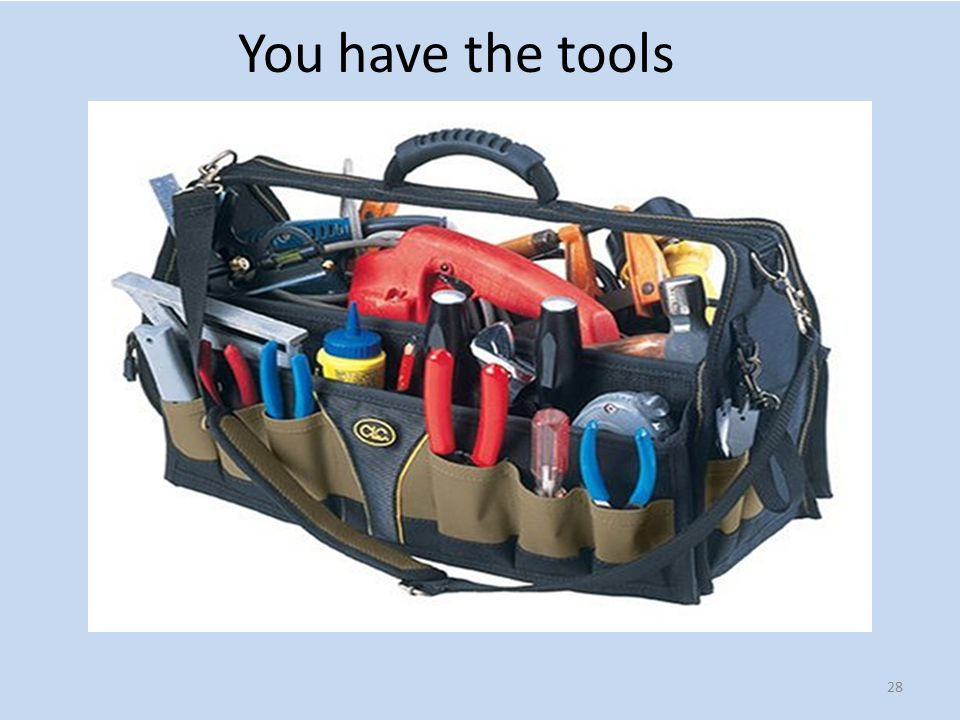 You have the tools 28