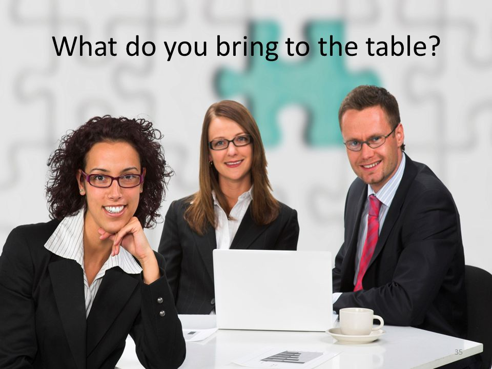 What do you bring to the table 35