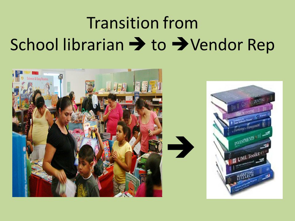 38 Transition from School librarian  to  Vendor Rep 