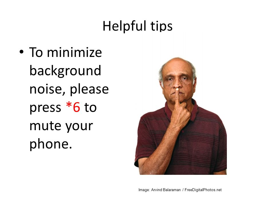 Helpful tips To minimize background noise, please press *6 to mute your phone. Image: Arvind Balaraman / FreeDigitalPhotos.net
