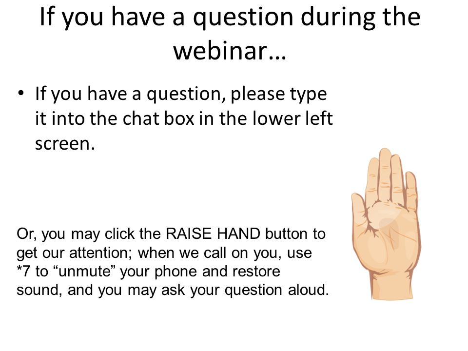 If you have a question during the webinar… If you have a question, please type it into the chat box in the lower left screen. Or, you may click the RA