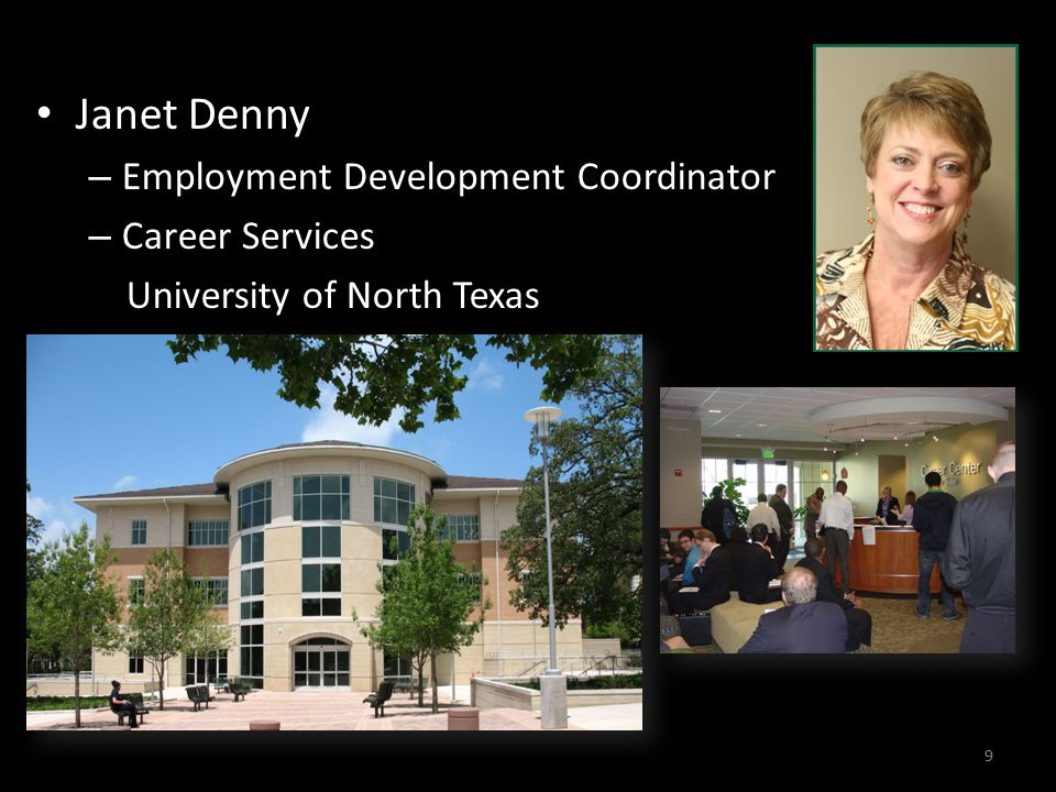 9 9 Janet Denny – Employment Development Coordinator – Career Services University of North Texas