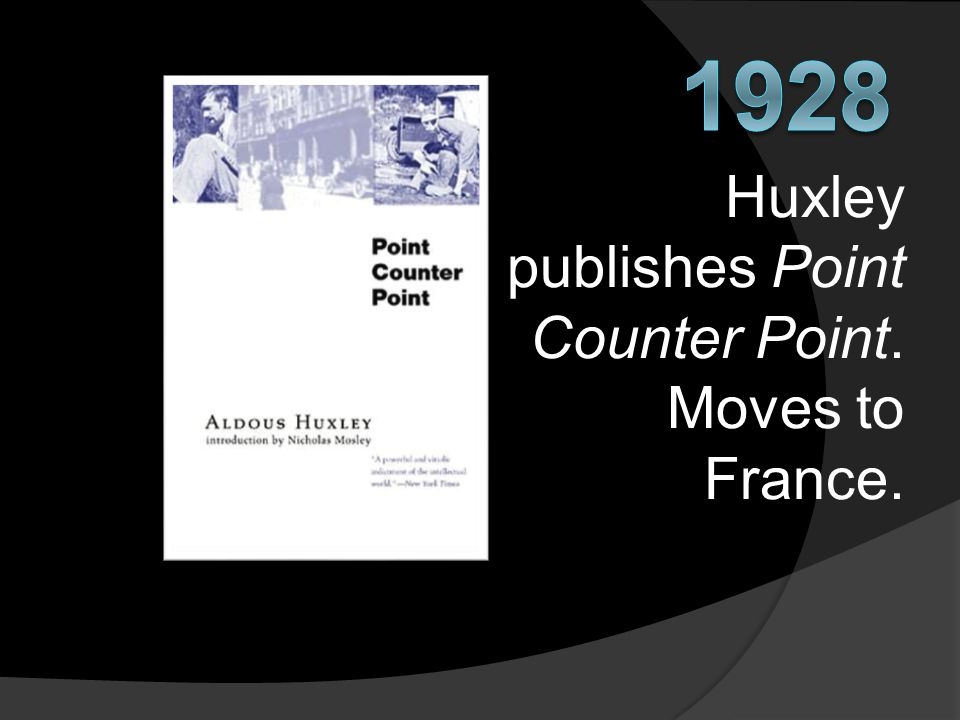 Huxley publishes Point Counter Point. Moves to France.