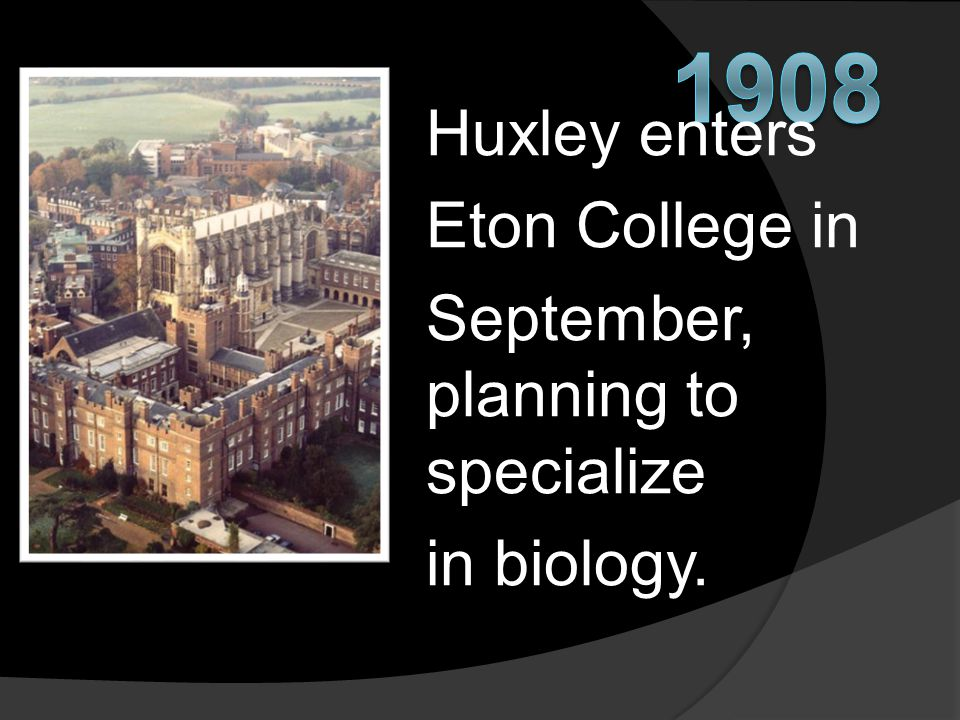 Huxley enters Eton College in September, planning to specialize in biology.