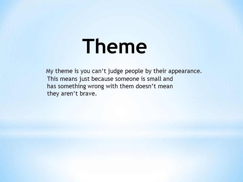 Theme My theme is you can't judge people by their appearance.