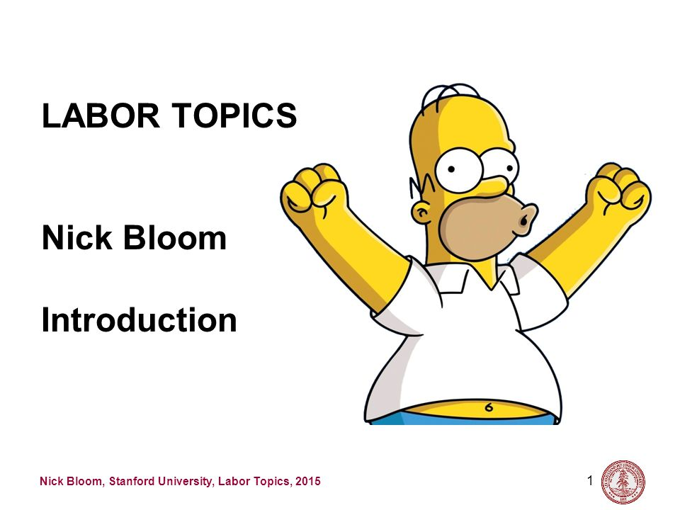 Nick Bloom, Stanford University, Labor Topics, 2015 1 LABOR TOPICS Nick Bloom Introduction