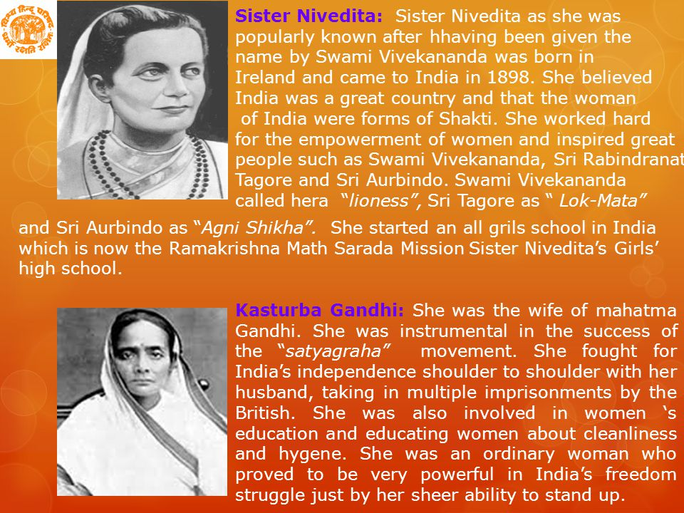 Sister Nivedita: Sister Nivedita as she was popularly known after hhaving been given the name by Swami Vivekananda was born in Ireland and came to India in 1898.