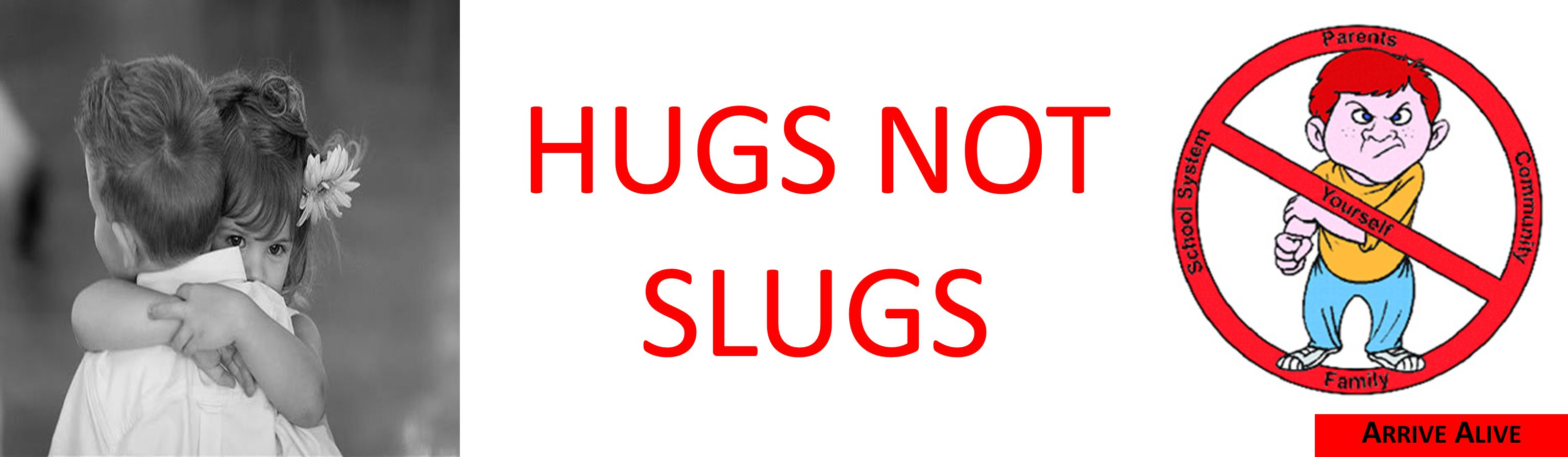 HUGS NOT SLUGS A RRIVE A LIVE