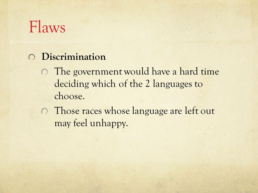 Flaws Discrimination The government would have a hard time deciding which of the 2 languages to choose.
