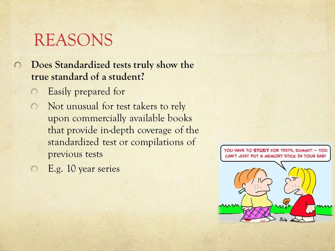 REASONS Does Standardized tests truly show the true standard of a student.