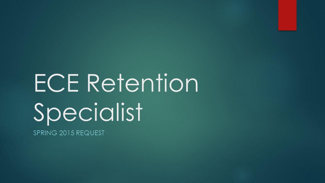 ECE Retention Specialist SPRING 2015 REQUEST