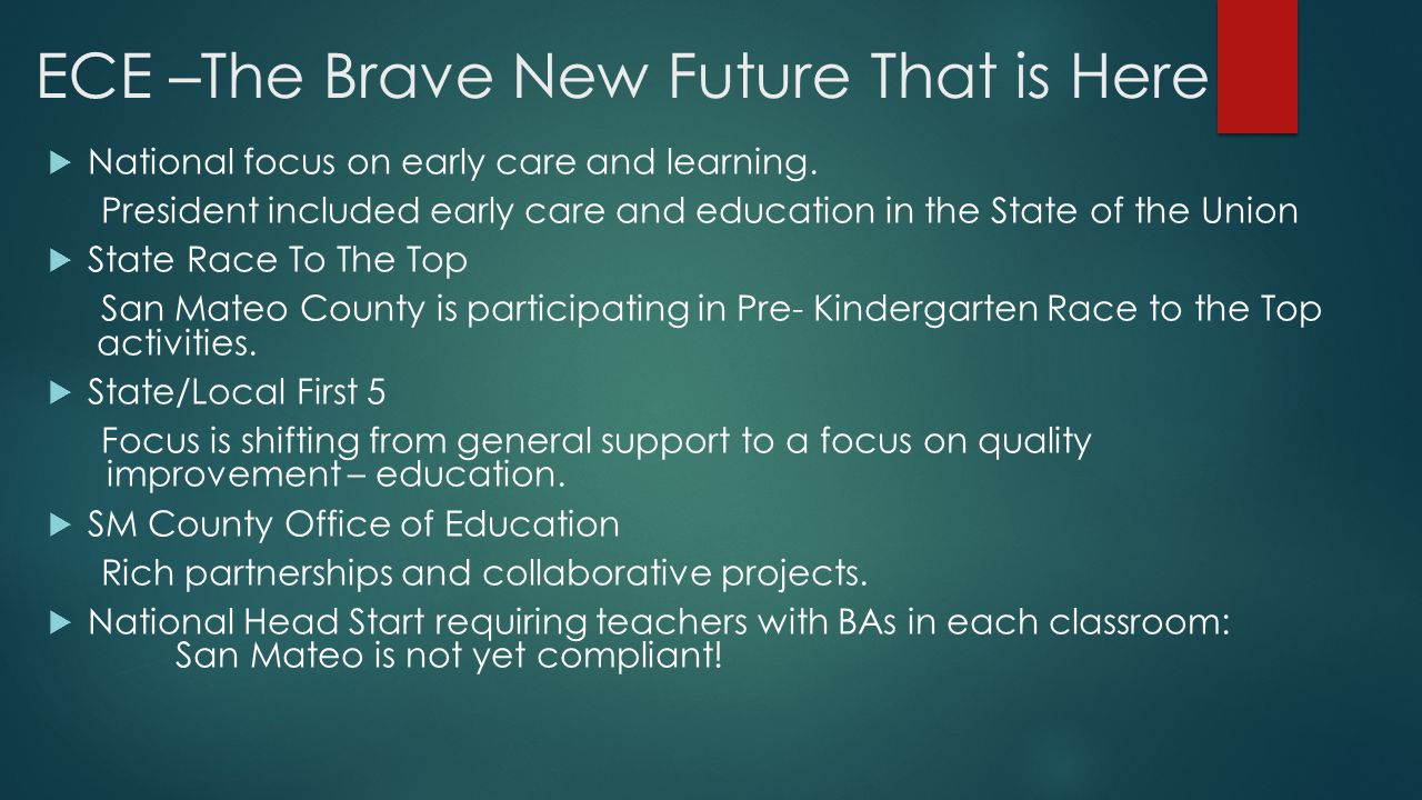 ECE –The Brave New Future That is Here  National focus on early care and learning.
