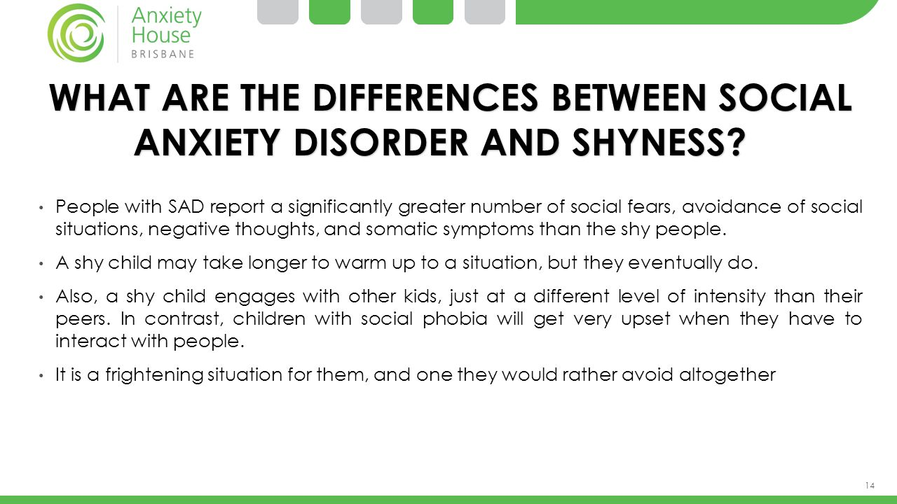 14 WHAT ARE THE DIFFERENCES BETWEEN SOCIAL ANXIETY DISORDER AND SHYNESS? WHAT ARE THE DIFFERENCES BETWEEN SOCIAL ANXIETY DISORDER AND SHYNESS? People