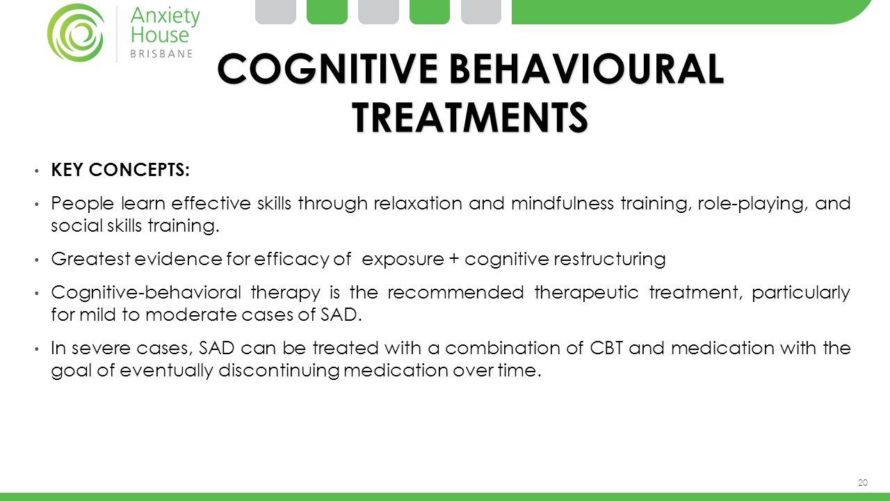 20 COGNITIVE BEHAVIOURAL TREATMENTS KEY CONCEPTS: People learn effective skills through relaxation and mindfulness training, role-playing, and social