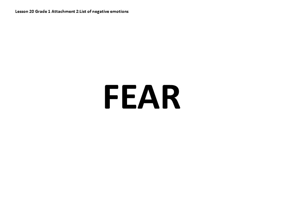 FEAR Lesson 20 Grade 1 Attachment 2:List of negative emotions