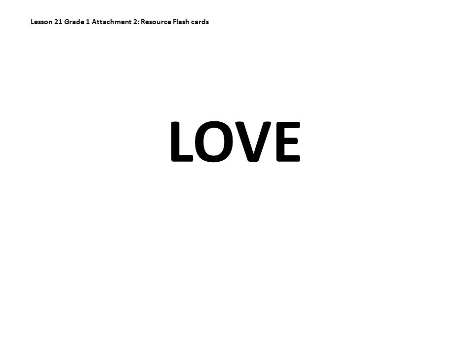LOVE Lesson 21 Grade 1 Attachment 2: Resource Flash cards