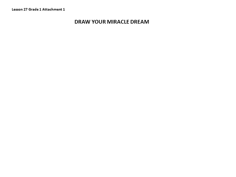 Lesson 27 Grade 1 Attachment 1 DRAW YOUR MIRACLE DREAM