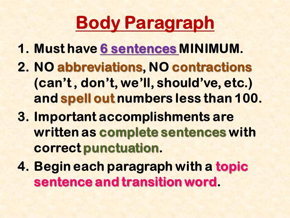 Body Paragraph 6 sentences 1.Must have 6 sentences MINIMUM. abbreviationscontractions spell out 2.NO abbreviations, NO contractions (can't, don't, we'