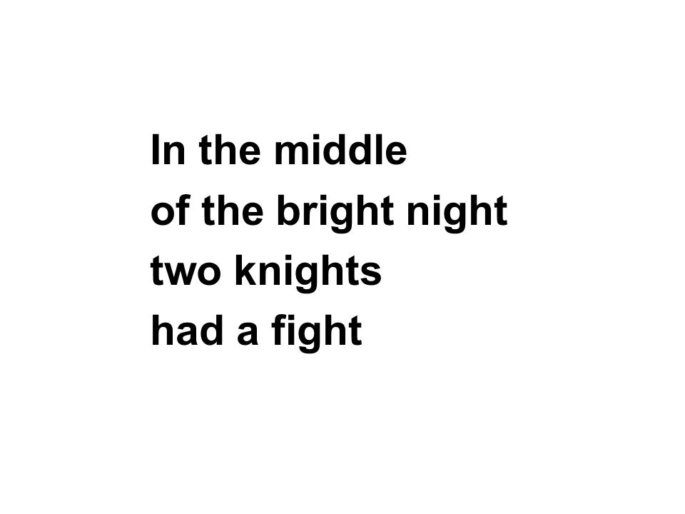 In the middle of the bright night two knights had a fight