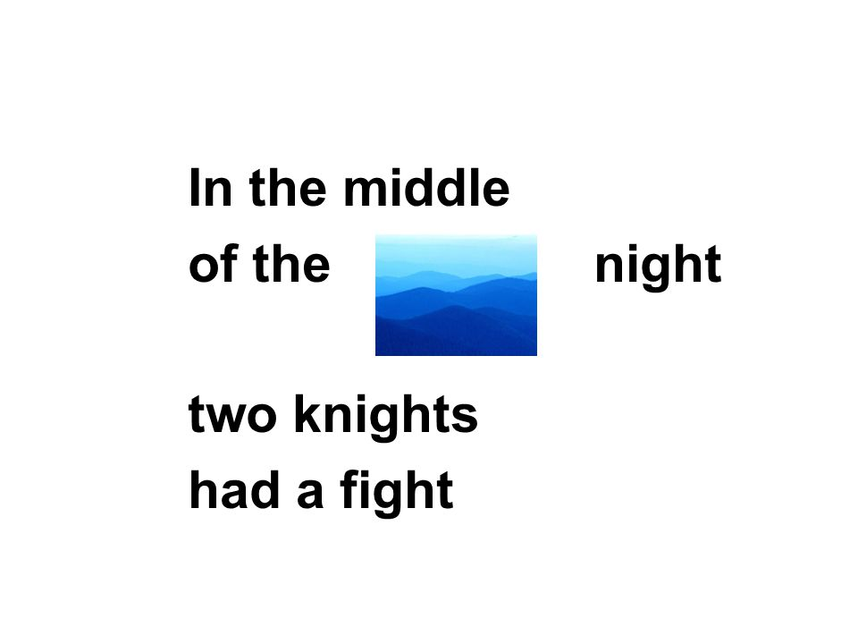 In the middle of the night two knights had a fight