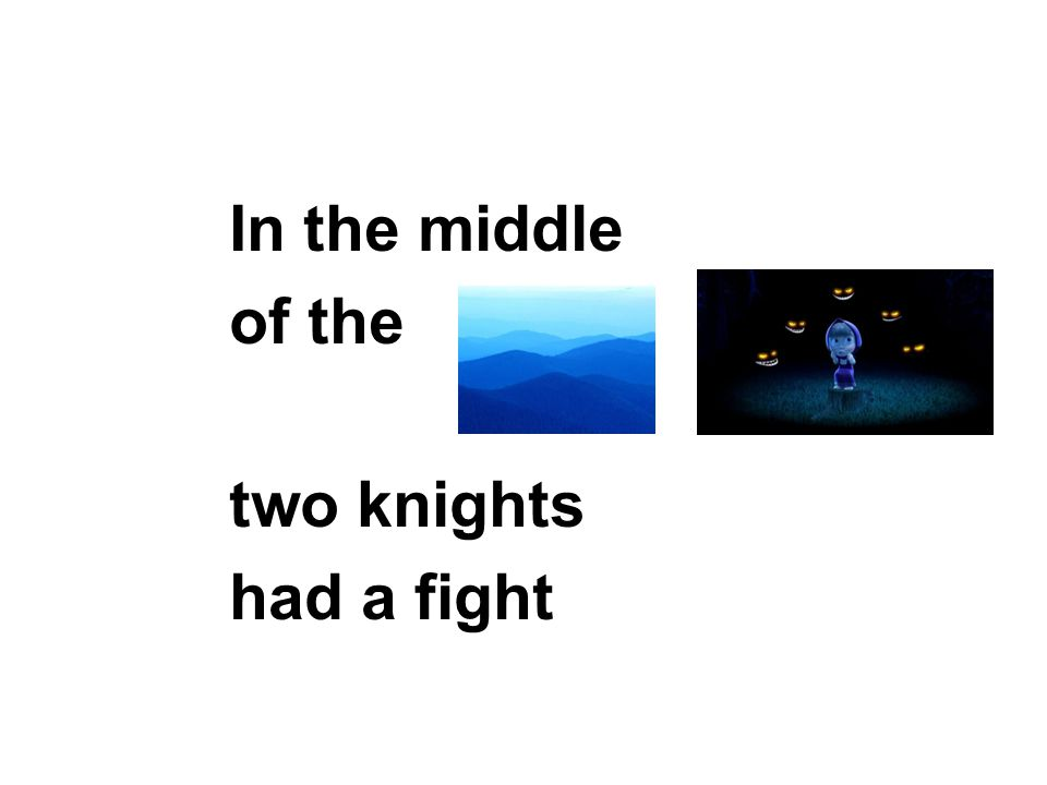 In the middle of the two knights had a fight