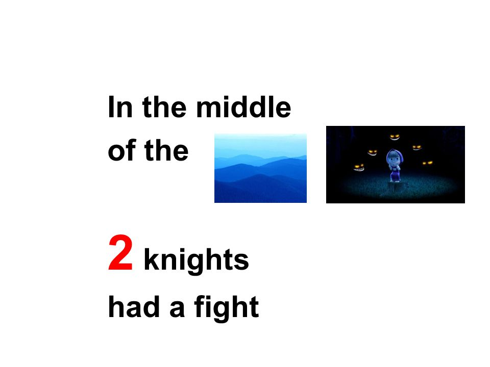 In the middle of the 2 knights had a fight