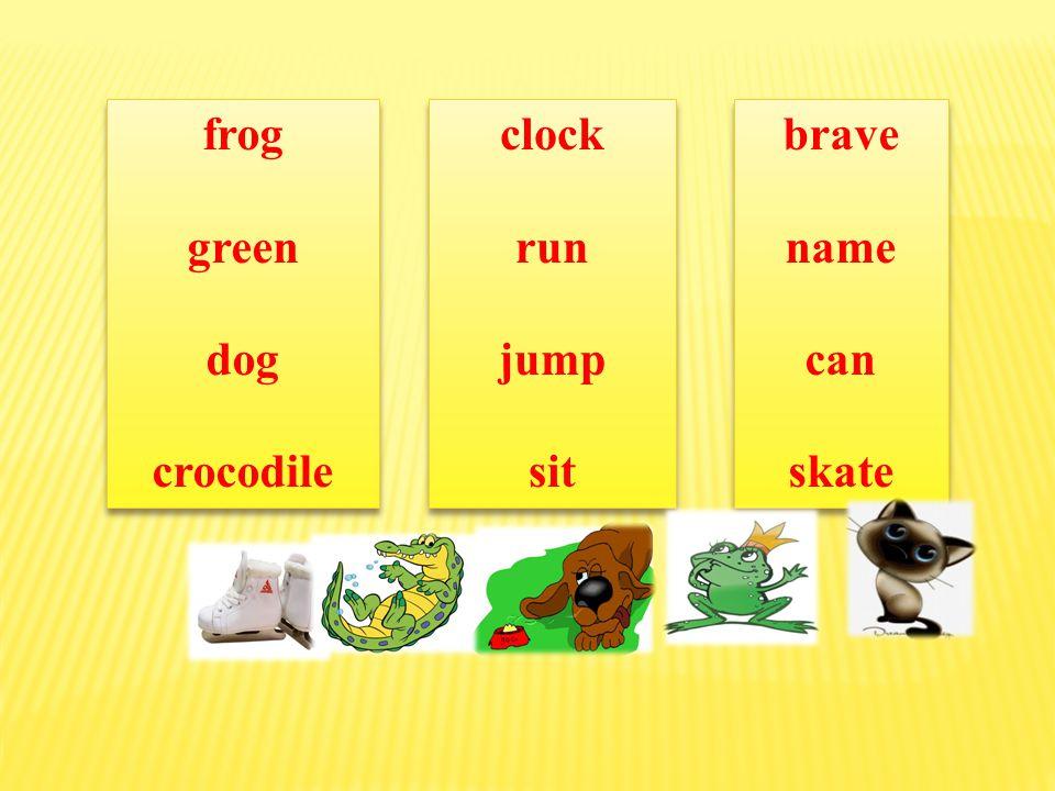 [frog] [gri:n] [dog] [kroko'dail] [frog] [gri:n] [dog] [kroko'dail] [klok] [r٨n] [dз۸mp] [sit] [klok] [r٨n] [dз۸mp] [sit] brave name cat skate brave n