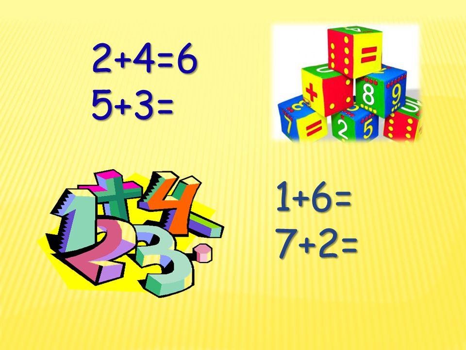 2+4= 5+3= 5+3= 1+6=7+2= Решите примеры.