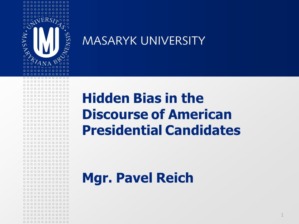 Hidden Bias in the Discourse of American Presidential Candidates Mgr. Pavel Reich 1