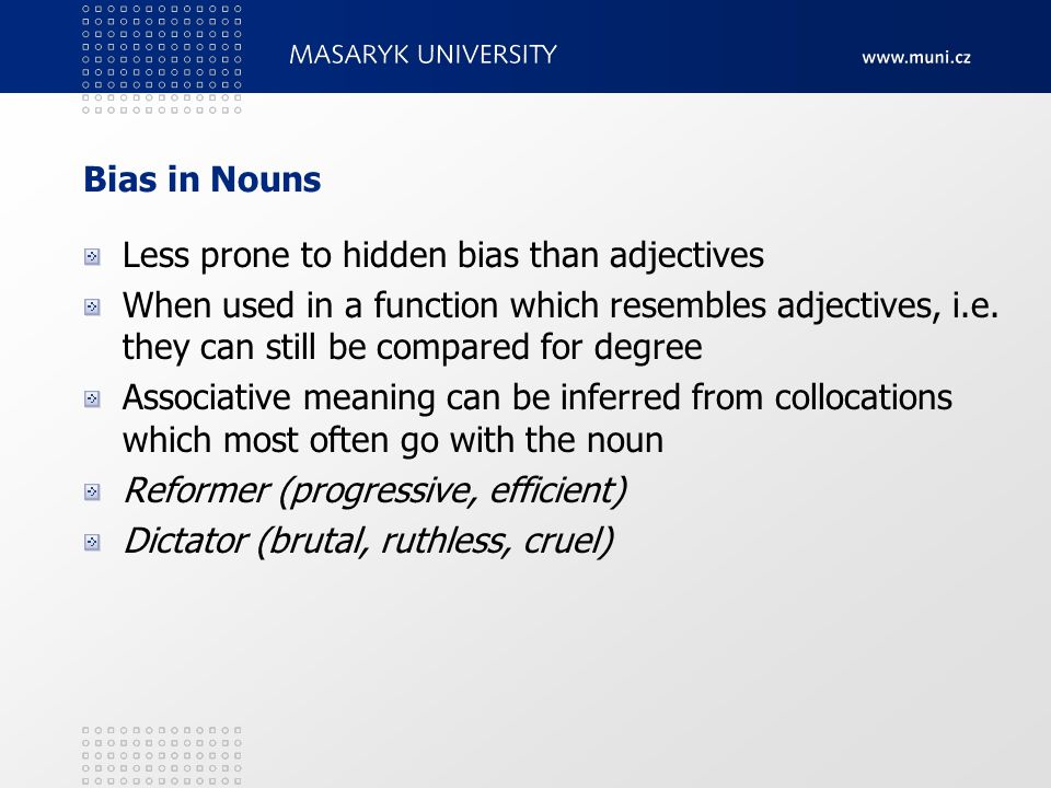 Bias in Nouns Less prone to hidden bias than adjectives When used in a function which resembles adjectives, i.e. they can still be compared for degree