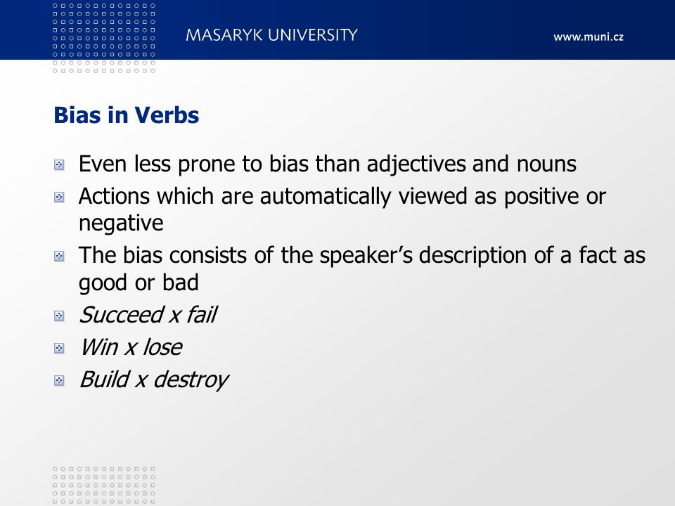 Bias in Verbs Even less prone to bias than adjectives and nouns Actions which are automatically viewed as positive or negative The bias consists of th