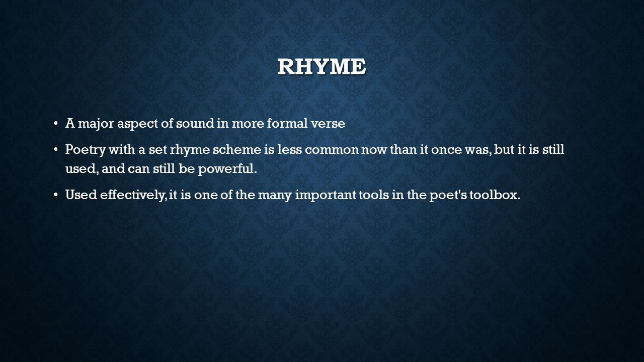 TYPES OF RHYME End Rhyme: End Rhyme: two words rhyme in such a way that their final stressed vowel and all following sounds are identical e.g.