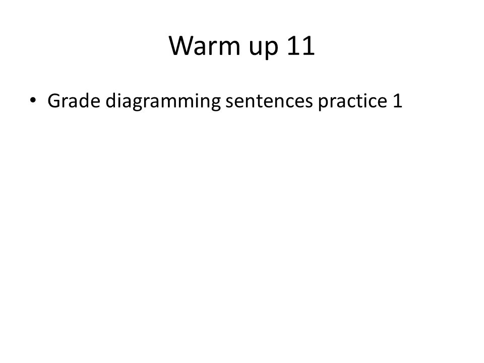 Warm up 11 Grade diagramming sentences practice 1