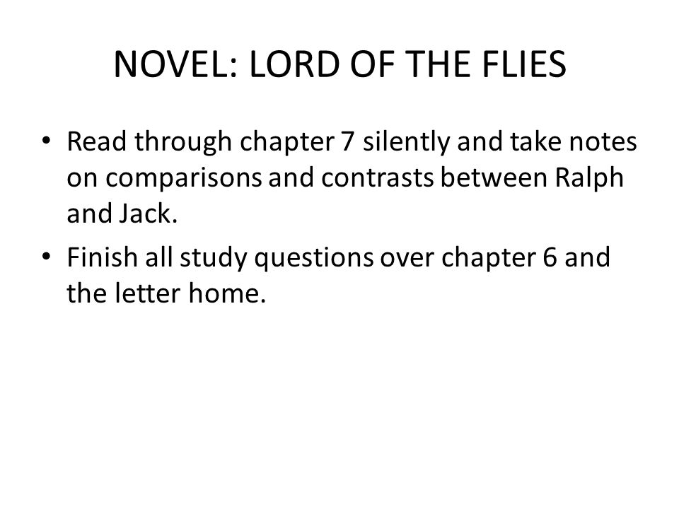 NOVEL: LORD OF THE FLIES Read through chapter 7 silently and take notes on comparisons and contrasts between Ralph and Jack.