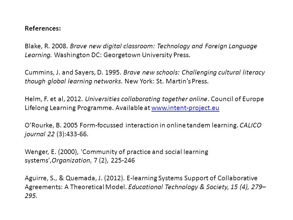 References: Blake, R. 2008. Brave new digital classroom: Technology and Foreign Language Learning.