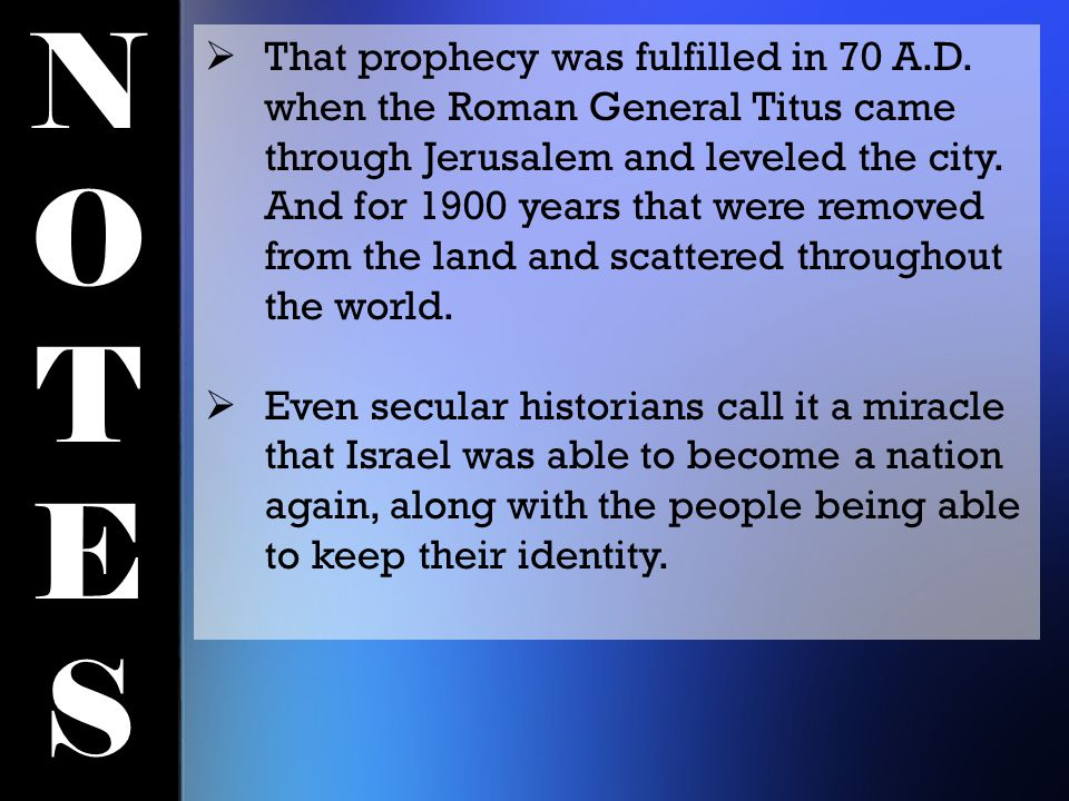 NOTESNOTES  That prophecy was fulfilled in 70 A.D.