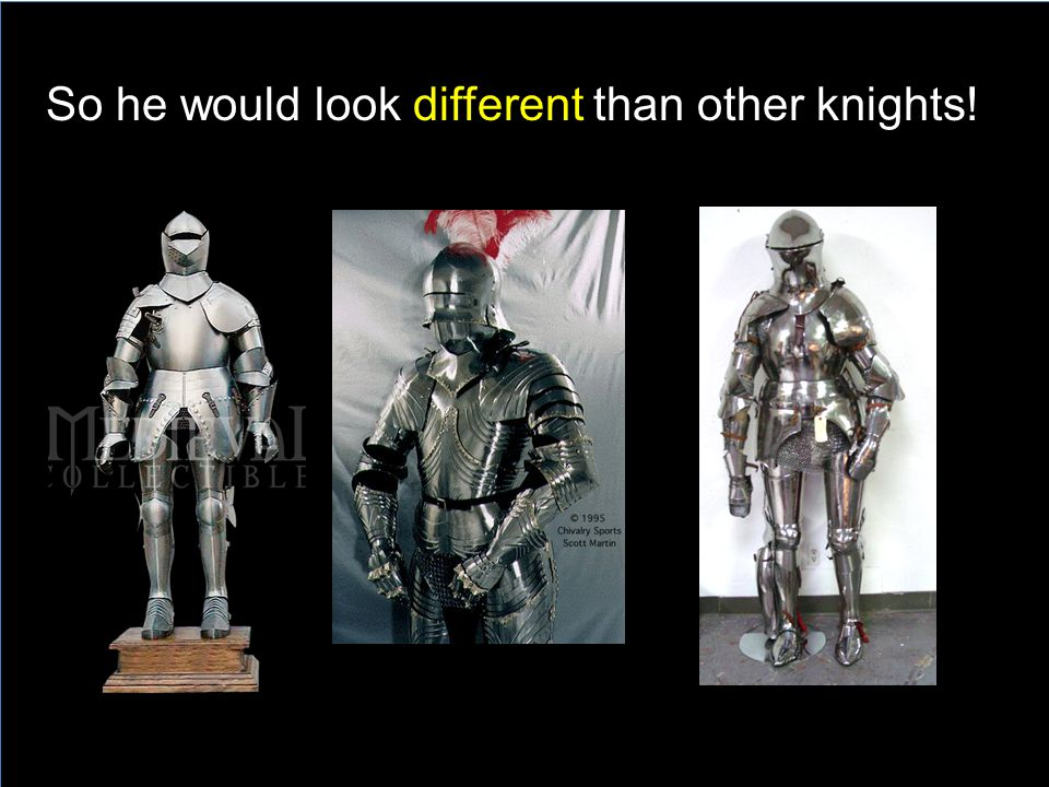 So he would look different than other knights!