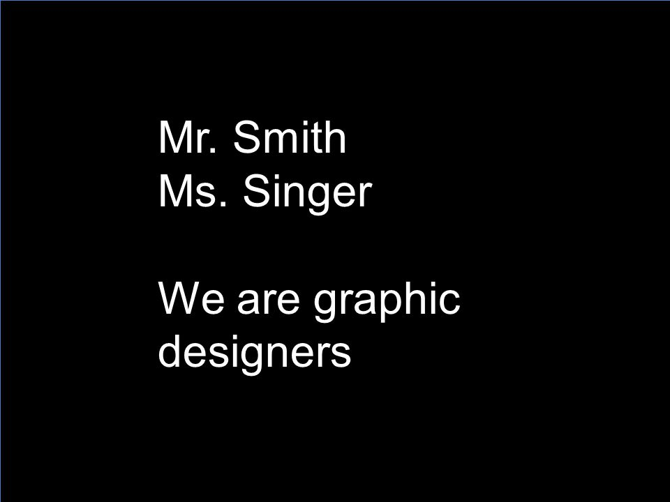 Mr. Smith Ms. Singer We are graphic designers