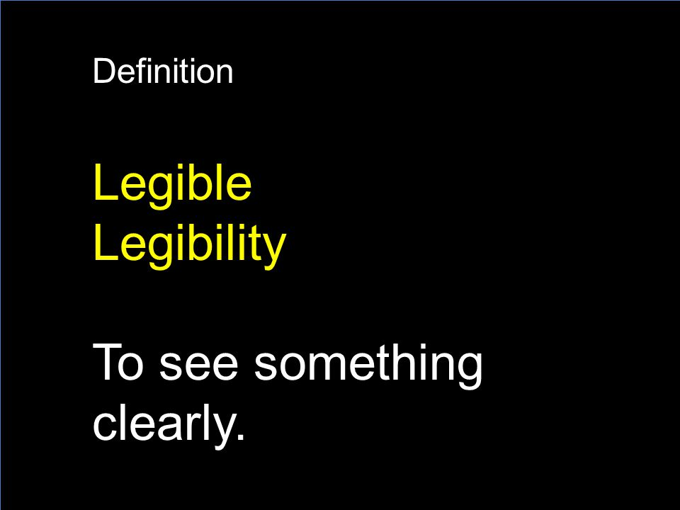 Definition Legible Legibility To see something clearly.