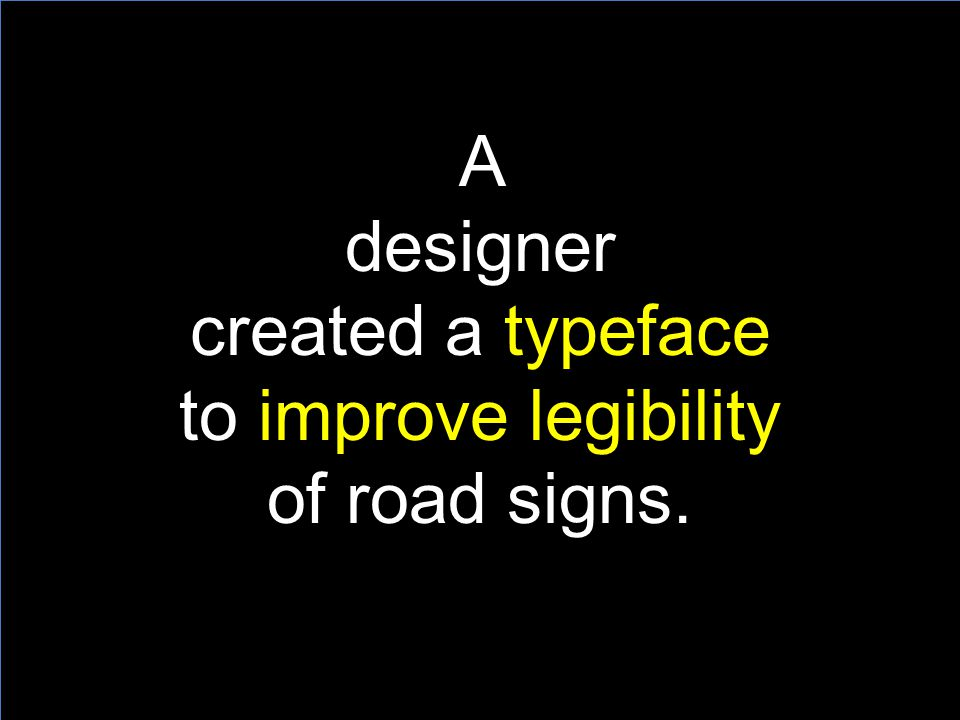 A designer created a typeface to improve legibility of road signs.