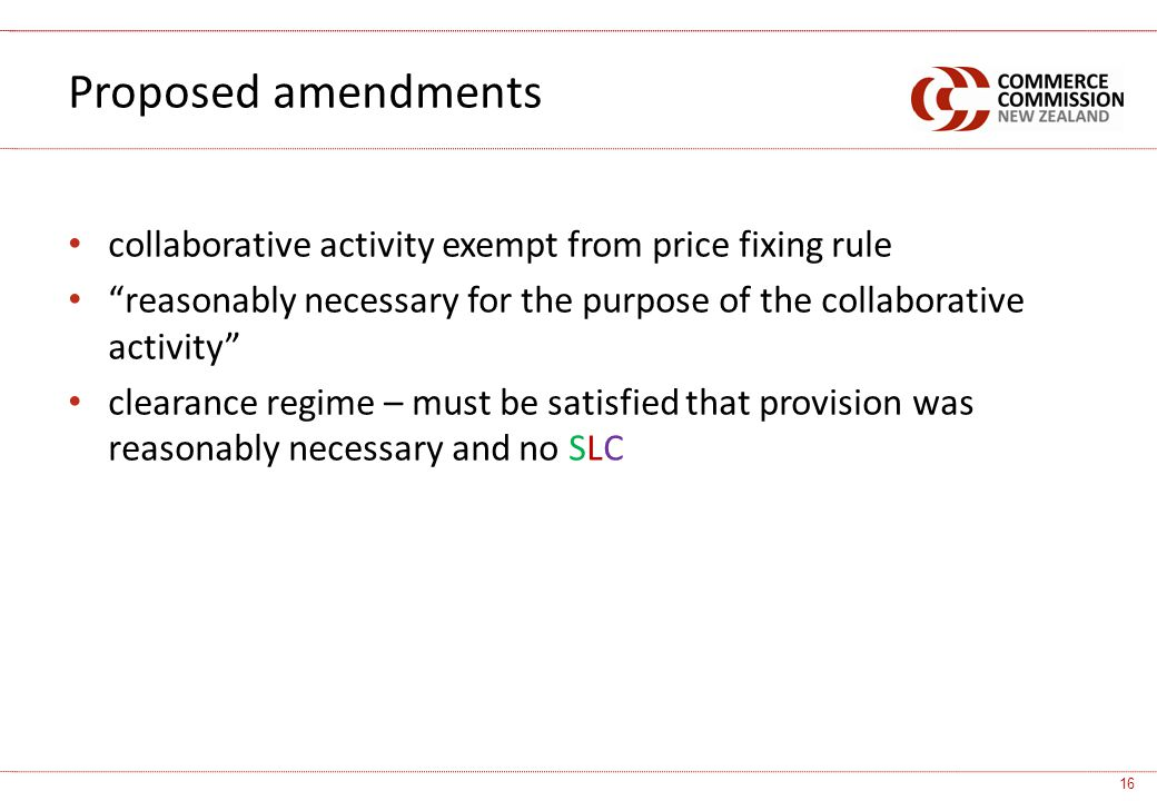 collaborative activity exempt from price fixing rule reasonably necessary for the purpose of the collaborative activity clearance regime – must be satisfied that provision was reasonably necessary and no SLC Proposed amendments 16