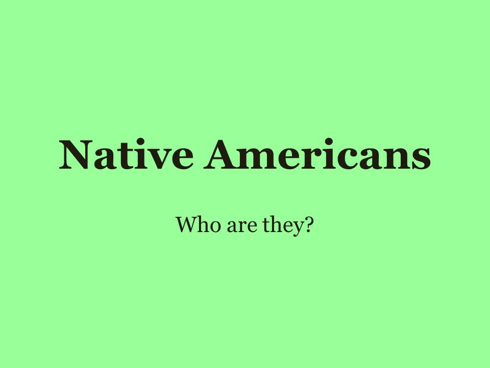 Native Americans Who are they