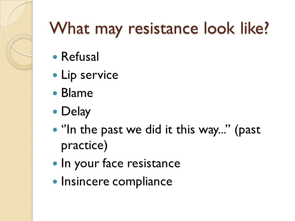 What may resistance look like.