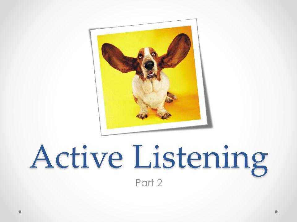 Active Listening Part 2