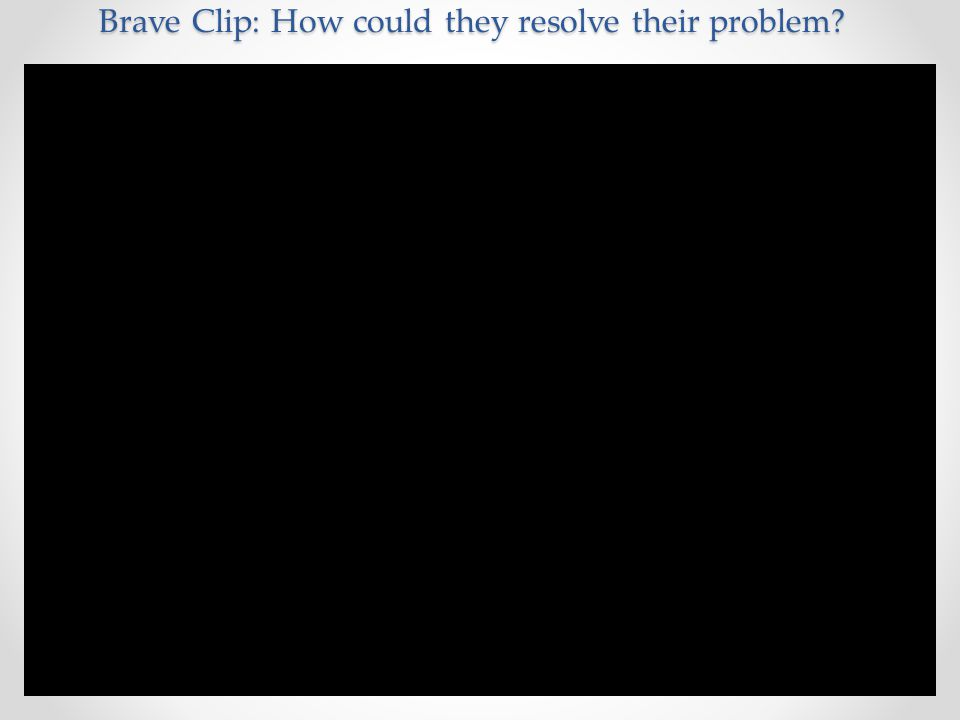 Brave Clip: How could they resolve their problem?